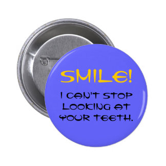SMILE!, I can't stop looking at your teeth. 2 Inch Round Button