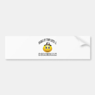 smile if you love a Comedian. Bumper Stickers