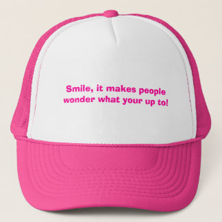 Smile, it makes people wonder what your up to! trucker hat