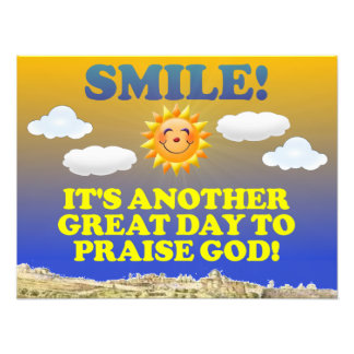 Smile! It's another great day to praise God! Photo Print