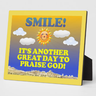 Smile! It's another great day to praise God! Plaque