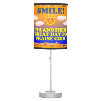 Smile! It's another great day to praise God! Table Lamp
