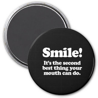 Smile. It's the second best thing your mouth can d Magnet