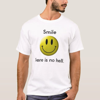 Smile, There is no hell. - Customized T-Shirt