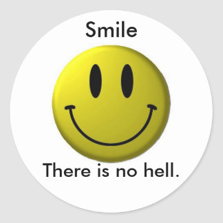 Smile, There is no hell. Round Sticker