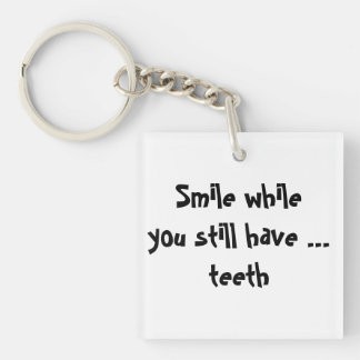 Smile while you still have teeth keychain