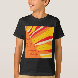 smile you may be the sun in someone elses sky T-Shirt