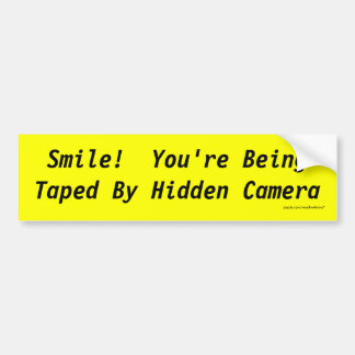 Smile!  You're Being Taped By Hidden Camera Bumper Sticker