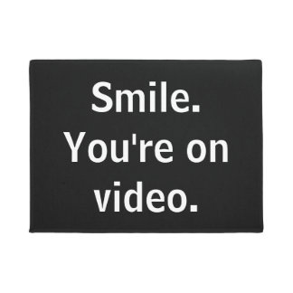 Smile. You're on video. Doormat