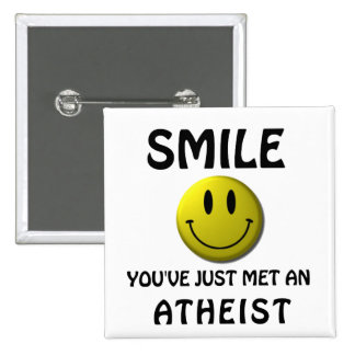 SMILE, you've just met an atheist. 2 Inch Square Button