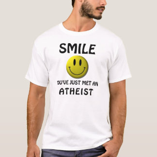SMILE, you've just met an atheist.   atheist shirt
