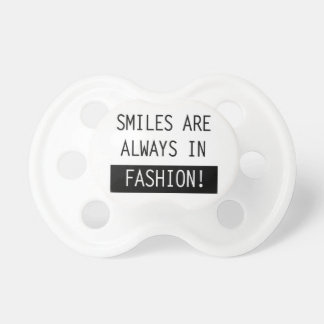 """Smiles are Always in Fashion!"" Pacifiers"