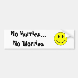 smiley face, No Hurries...No Worries Bumper Sticker
