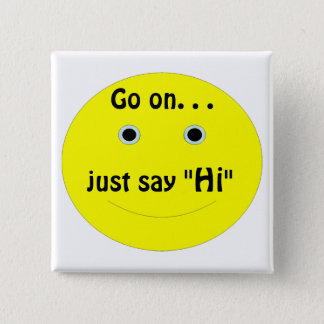 """Smiley, Go on. . ., just say, """"Hi"""" 2 Inch Square Button"""