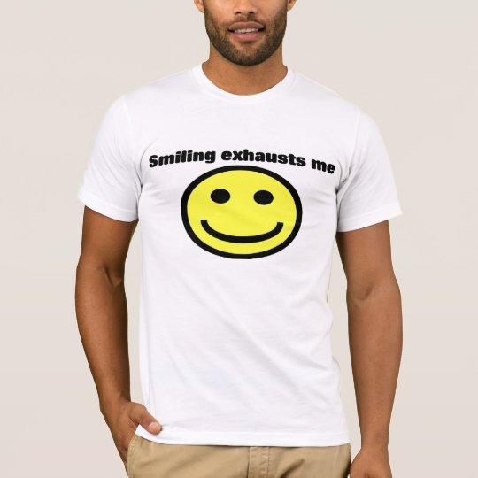 Smiling exhausts me T-Shirt