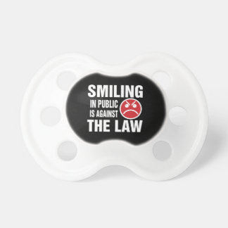 Smiling in Public is Against the Law Pacifier