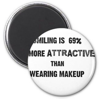 smiling is 69% more attractive than wearing makup 2 inch round magnet