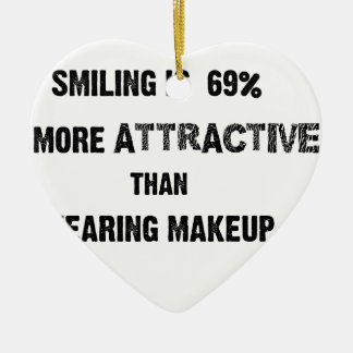 smiling is 69% more attractive than wearing makup ceramic heart ornament