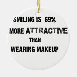 smiling is 69% more attractive than wearing makup round ceramic ornament