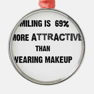 smiling is 69% more attractive than wearing makup Silver-Colored round ornament