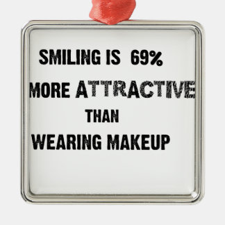 smiling is 69% more attractive than wearing makup Silver-Colored square ornament