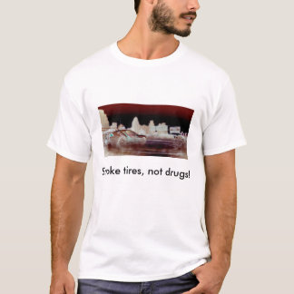 Smoke tires, not drugs! (light apparel) T-Shirt