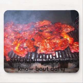 SMOKIN!  ( What you know bout dat?) Mouse Pad