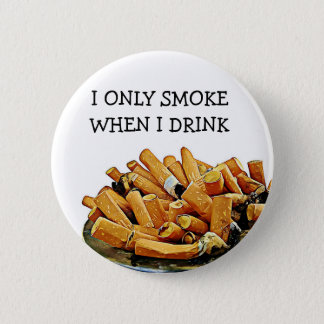 Smoking and Drinking Alcohol Humor Button