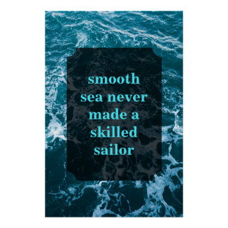 Smooth sea never made a skilled sailor poster