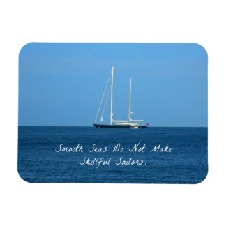 Smooth seas do not make skillful sailors (Proverb) Magnet