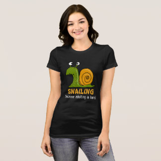 Snailing...because adulting is hard (dark fabrics) T-Shirt