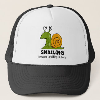 Snailing...because adulting is hard trucker hat