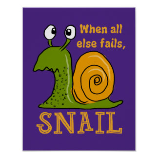 Snailing...when all else fails poster