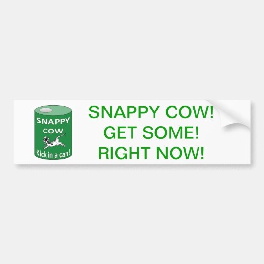 SNAPPY COW CAN, SNAPPY COW!GET SOME!RIGHT NOW! BUMPER STICKER