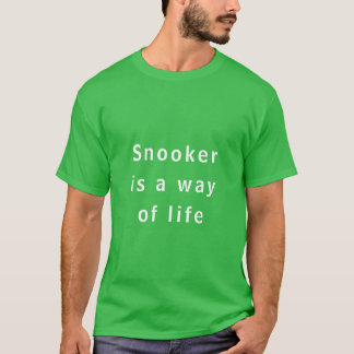 SNOOKER IS A WAY OF LIFE - T-SHIRT