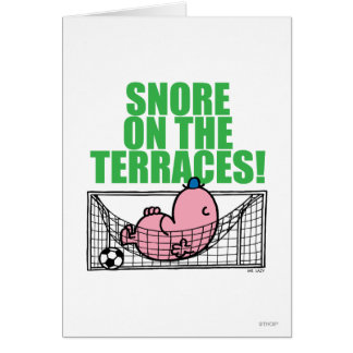Snore On The Terraces! Greeting Card