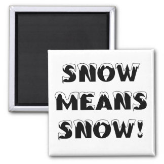 Snow means SNOW! Magnet
