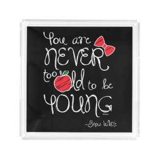 Snow White | You Are Never To Old To Be Young Acrylic Tray