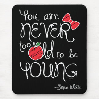 Snow White | You Are Never To Old To Be Young Mouse Pad