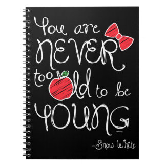 Snow White | You Are Never To Old To Be Young Notebook