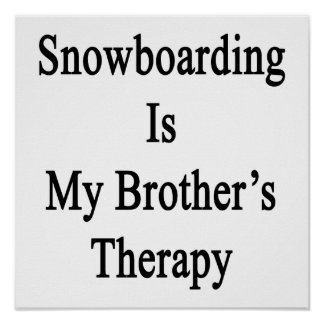 Snowboarding Is My Brother's Therapy Poster