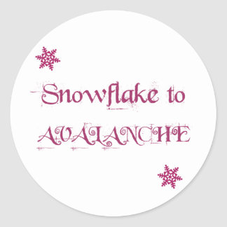 Snowflake to Avalanche! Round Sticker