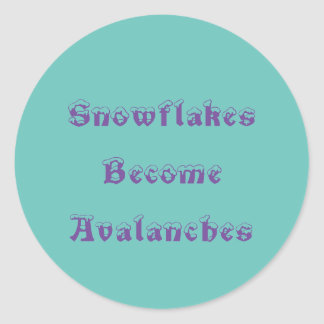 Snowflakes  Become  Avalanches Classic Round Sticker