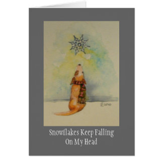 Snowflakes Keep FallingOn My Head Card