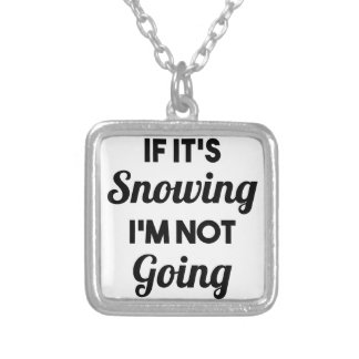 Snowing I'm Not Going Silver Plated Necklace