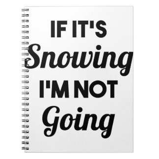 Snowing I'm Not Going Spiral Notebook