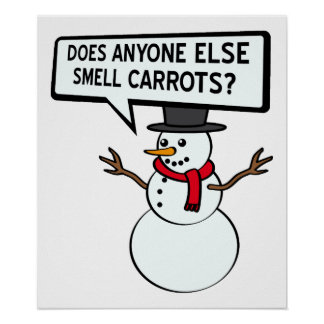 Snowmen Smell Carrots Funny Poster