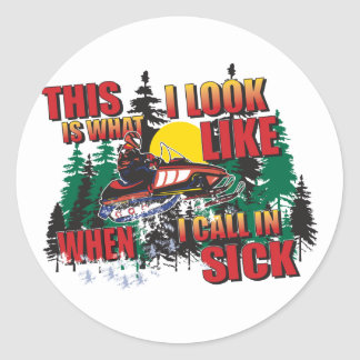 Snowmobiling Humor /Calling in Sick Round Sticker