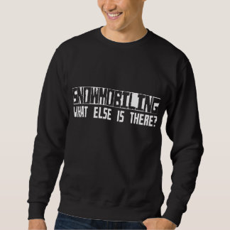 Snowmobiling What Else Is There? Sweatshirt
