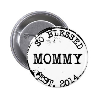 So Blessed Mommy Est. 2014 Pinback Button